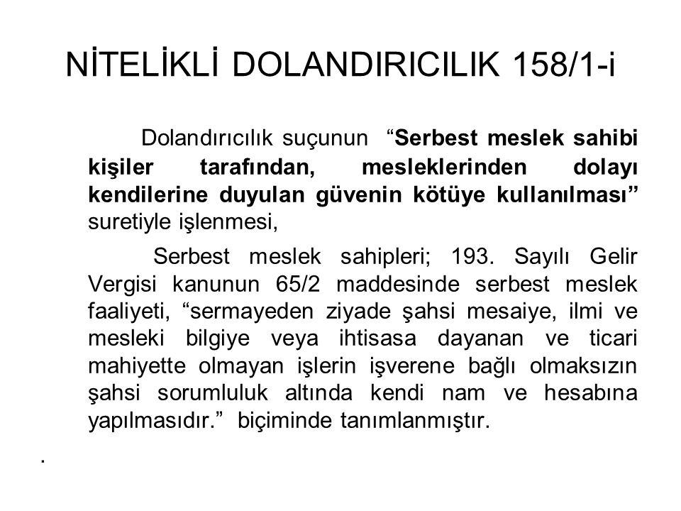 NİTELİKLİ DOLANDIRICILIK 158/1-i Dolandırıcılık suçunun Serbest meslek sahibi kişiler tarafından, mesleklerinden dolayı kendilerine duyulan güvenin kötüye kullanılması suretiyle işlenmesi, Serbest meslek sahipleri; 193.
