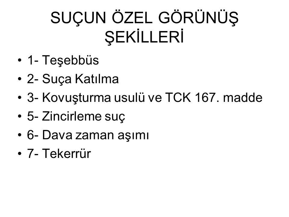 SUÇUN ÖZEL GÖRÜNÜŞ ŞEKİLLERİ 1- Teşebbüs 2- Suça Katılma 3- Kovuşturma usulü ve TCK 167.