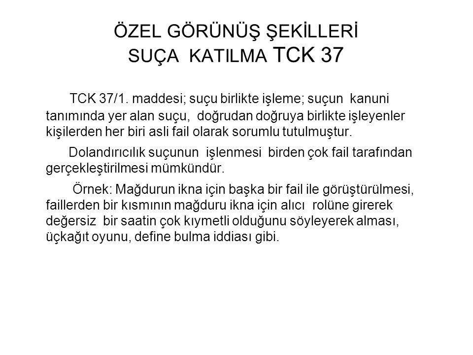 ÖZEL GÖRÜNÜŞ ŞEKİLLERİ SUÇA KATILMA TCK 37 TCK 37/1.
