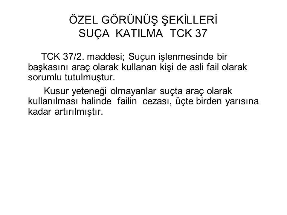 ÖZEL GÖRÜNÜŞ ŞEKİLLERİ SUÇA KATILMA TCK 37 TCK 37/2.