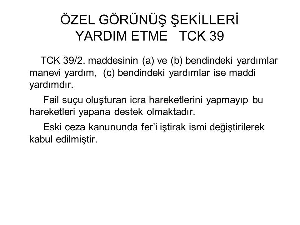 ÖZEL GÖRÜNÜŞ ŞEKİLLERİ YARDIM ETME TCK 39 TCK 39/2.