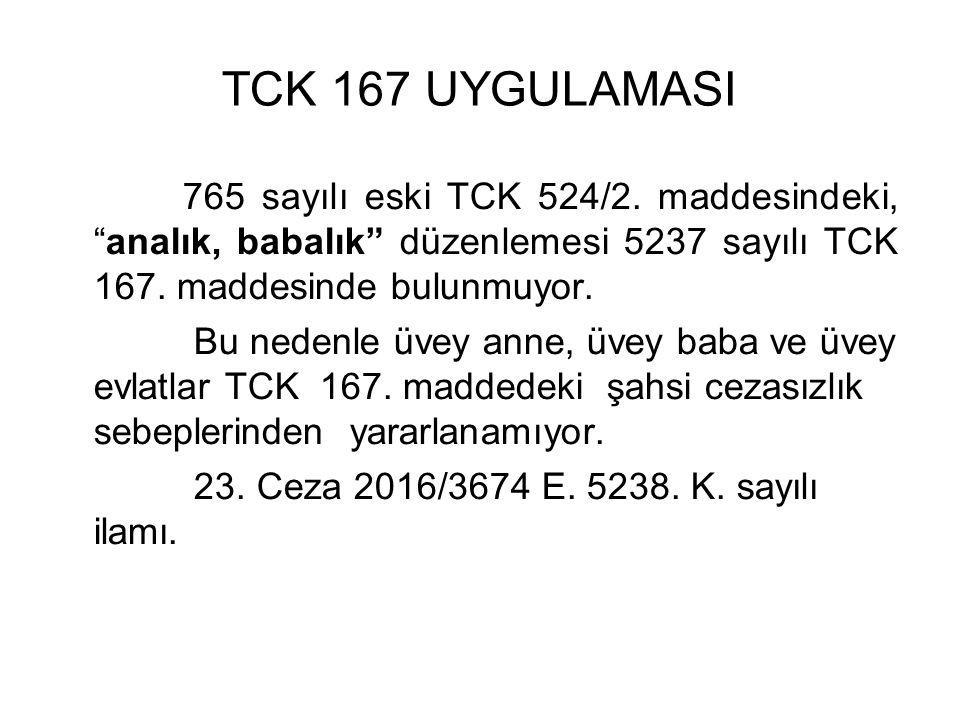 TCK 167 UYGULAMASI 765 sayılı eski TCK 524/2.