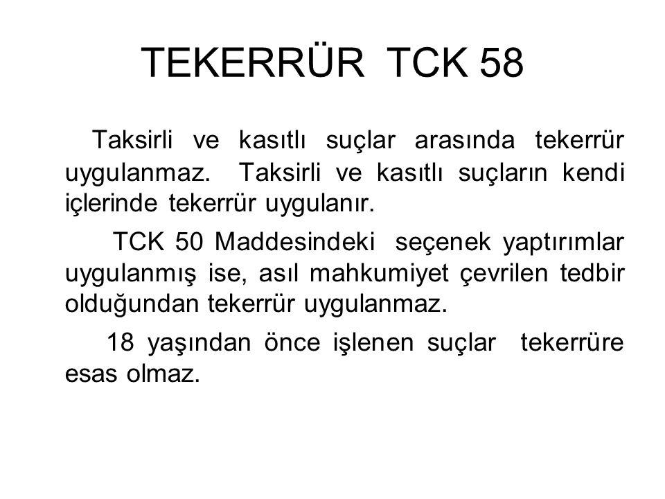 TEKERRÜR TCK 58 Taksirli ve kasıtlı suçlar arasında tekerrür uygulanmaz.