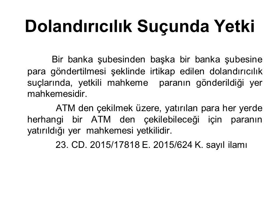 Dolandırıcılık Suçunda Yetki Bir banka şubesinden başka bir banka şubesine para göndertilmesi şeklinde irtikap edilen dolandırıcılık suçlarında, yetkili mahkeme paranın gönderildiği yer mahkemesidir.