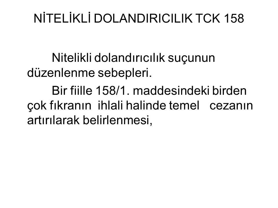 NİTELİKLİ DOLANDIRICILIK TCK 158 Nitelikli dolandırıcılık suçunun düzenlenme sebepleri.