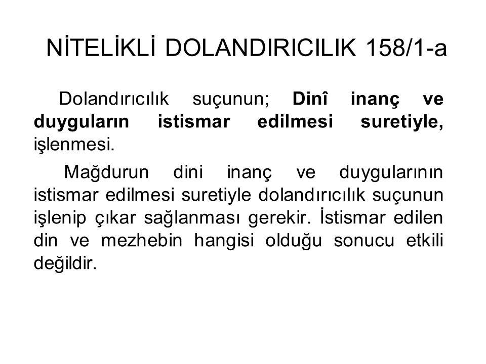 NİTELİKLİ DOLANDIRICILIK 158/1-a Dolandırıcılık suçunun; Dinî inanç ve duyguların istismar edilmesi suretiyle, işlenmesi.