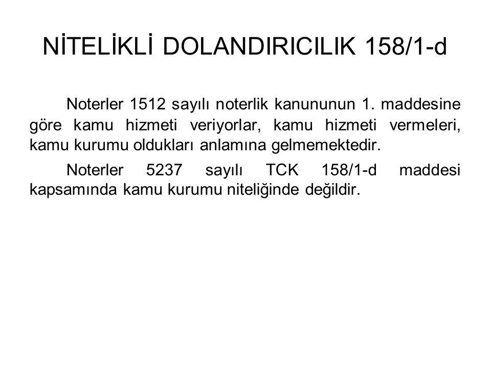 NİTELİKLİ DOLANDIRICILIK 158/1-d Noterler 1512 sayılı noterlik kanununun 1.