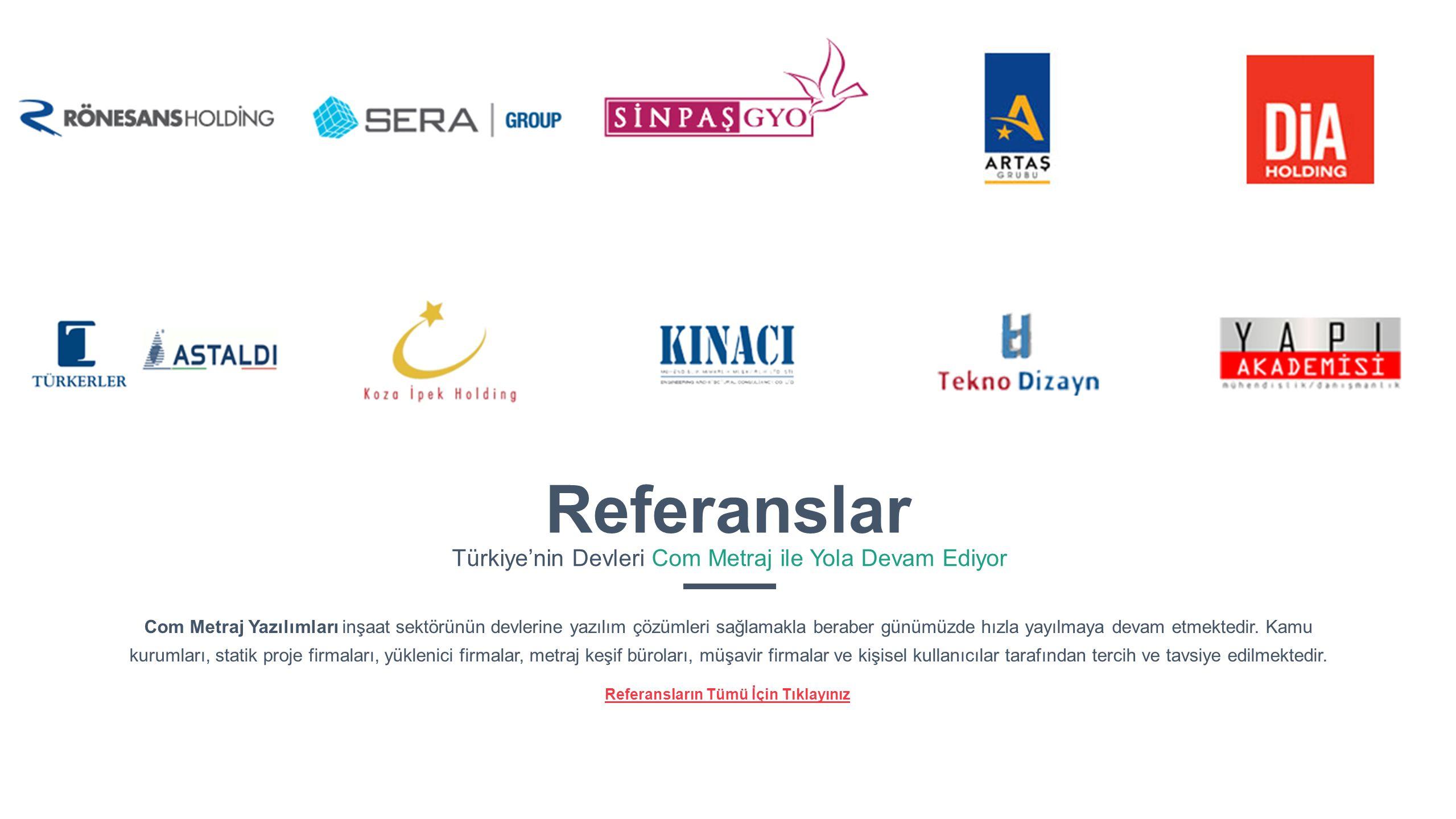 Referanslar Türkiye'nin Devleri Com Metraj ile Yola Devam Ediyor Com Metraj Yazılımları inşaat sektörünün devlerine yazılım çözümleri sağlamakla berab