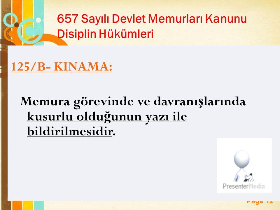 Page 12 657 Sayılı Devlet Memurları Kanunu Disiplin Hükümleri 125/B- KINAMA: Memura görevinde ve davranı ş larında kusurlu oldu ğ unun yazı ile bildirilmesidir.