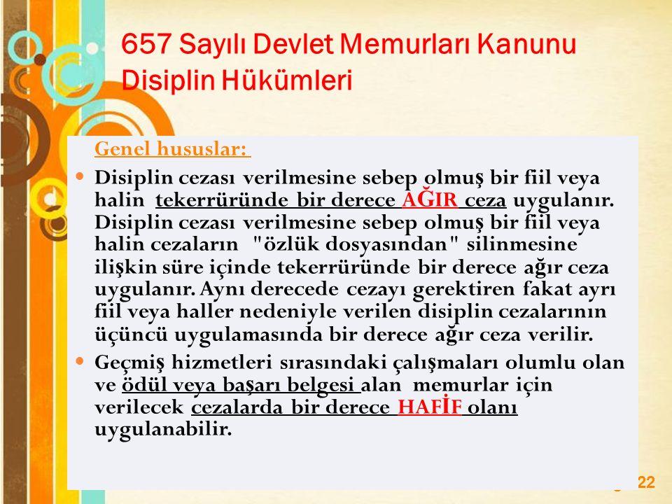 Page 22 657 Sayılı Devlet Memurları Kanunu Disiplin Hükümleri Genel hususlar: Disiplin cezası verilmesine sebep olmu ş bir fiil veya halin tekerrüründe bir derece A Ğ IR ceza uygulanır.