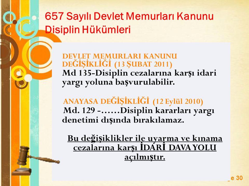 Page 30 657 Sayılı Devlet Memurları Kanunu Disiplin Hükümleri DEVLET MEMURLARI KANUNU DE ĞİŞİ KL İĞİ (13 Ş UBAT 2011) Md 135-Disiplin cezalarına kar ş ı idari yargı yoluna ba ş vurulabilir.