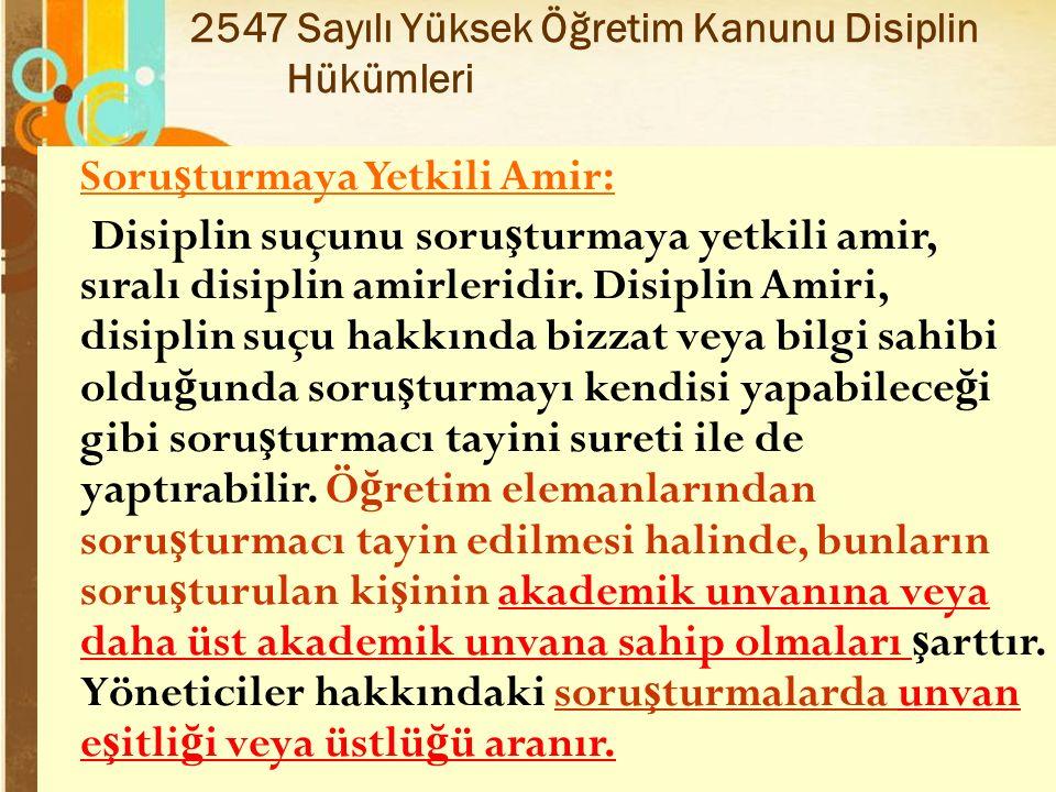 Page 38 2547 Sayılı Yüksek Öğretim Kanunu Disiplin Hükümleri Soru ş turmaya Yetkili Amir: Disiplin suçunu soru ş turmaya yetkili amir, sıralı disiplin amirleridir.