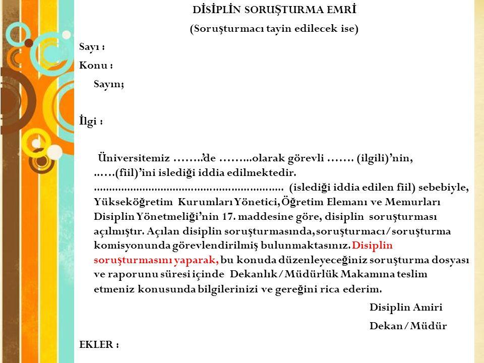 Page 40 D İ S İ PL İ N SORU Ş TURMA EMR İ (Soru ş turmacı tayin edilecek ise) Sayı : Konu : Sayın; İ lgi : Üniversitemiz ……..'de ……...olarak görevli …….