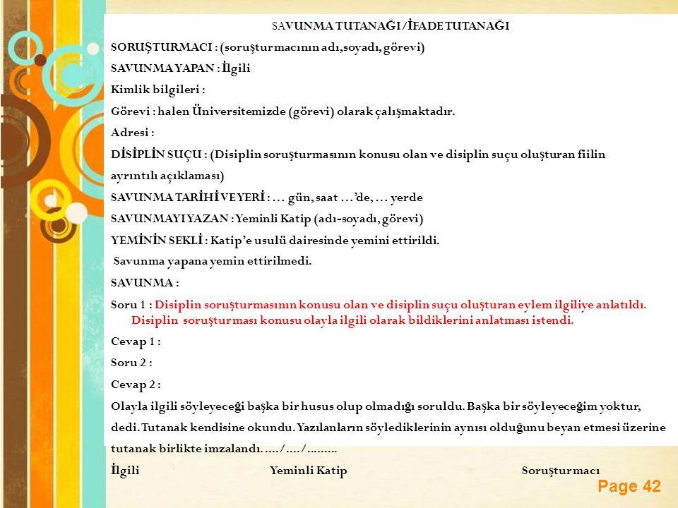 Page 42 SAVUNMA TUTANA Ğ I/ İ FADE TUTANA Ğ I SORU Ş TURMACI : (soru ş turmacının adı,soyadı, görevi) SAVUNMA YAPAN : İ lgili Kimlik bilgileri : Görevi : halen Üniversitemizde (görevi) olarak çalı ş maktadır.