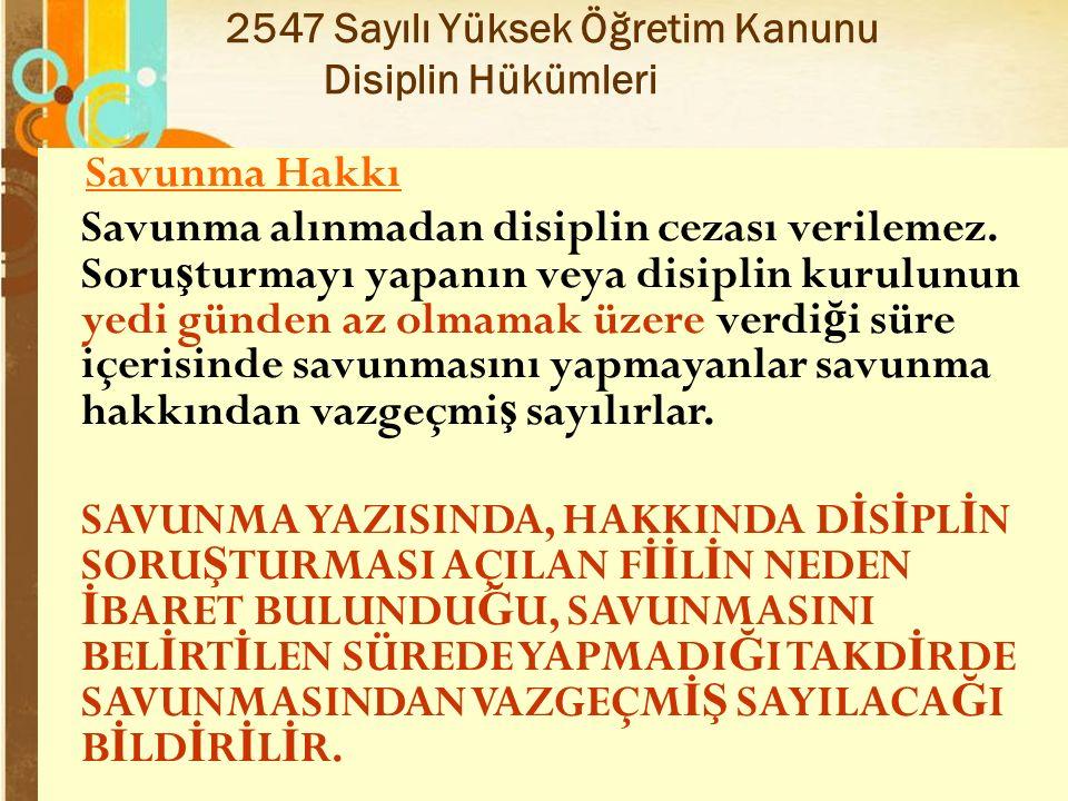 Page 44 2547 Sayılı Yüksek Öğretim Kanunu Disiplin Hükümleri Savunma Hakkı Savunma alınmadan disiplin cezası verilemez.