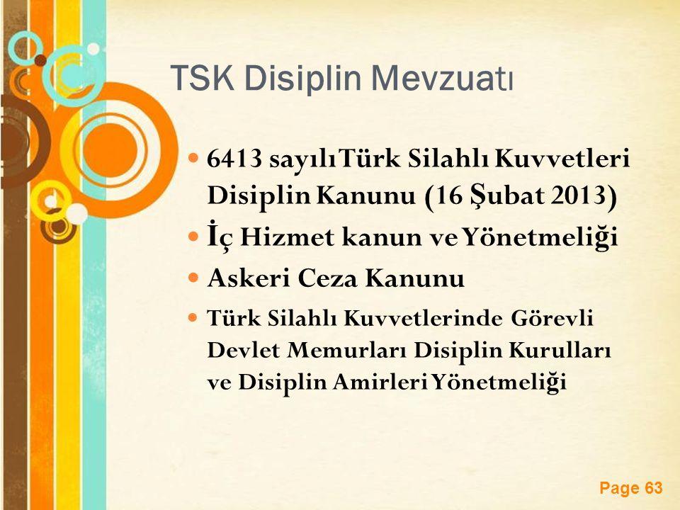Page 63 TSK Disiplin Mevzuatı 6413 sayılı Türk Silahlı Kuvvetleri Disiplin Kanunu (16 Ş ubat 2013) İ ç Hizmet kanun ve Yönetmeli ğ i Askeri Ceza Kanunu Türk Silahlı Kuvvetlerinde Görevli Devlet Memurları Disiplin Kurulları ve Disiplin Amirleri Yönetmeli ğ i