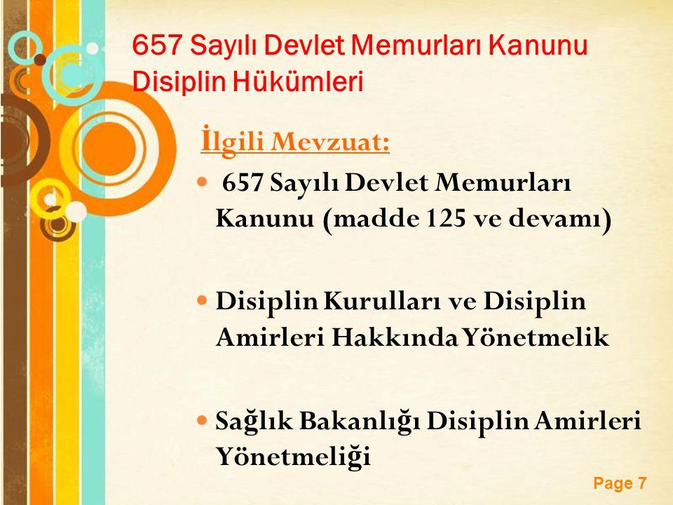 Page 7 657 Sayılı Devlet Memurları Kanunu Disiplin Hükümleri İ lgili Mevzuat: 657 Sayılı Devlet Memurları Kanunu (madde 125 ve devamı) Disiplin Kurulları ve Disiplin Amirleri Hakkında Yönetmelik Sa ğ lık Bakanlı ğ ı Disiplin Amirleri Yönetmeli ğ i