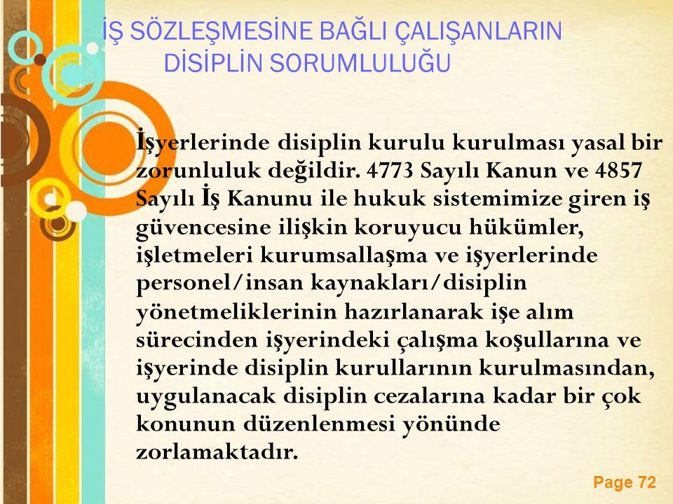 Page 72 İŞ SÖZLEŞMESİNE BAĞLI ÇALIŞANLARIN DİSİPLİN SORUMLULUĞU İş yerlerinde disiplin kurulu kurulması yasal bir zorunluluk de ğ ildir.