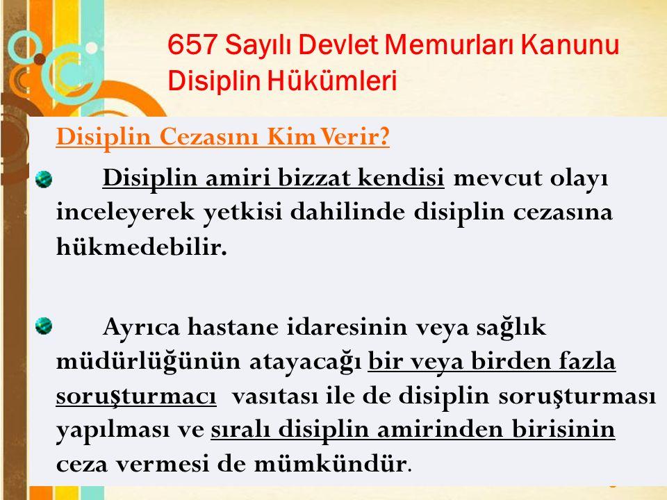 Page 8 657 Sayılı Devlet Memurları Kanunu Disiplin Hükümleri Disiplin Cezasını Kim Verir.