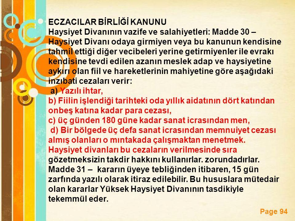 Page 94 ECZACILAR BİRLİĞİ KANUNU Haysiyet Divanının vazife ve salahiyetleri: Madde 30 – Haysiyet Divanı odaya girmiyen veya bu kanunun kendisine tahmil ettiği diğer vecibeleri yerine getirmiyenler ile evrakı kendisine tevdi edilen azanın meslek adap ve haysiyetine aykırı olan fiil ve hareketlerinin mahiyetine göre aşağıdaki inzıbati cezaları verir: a) Yazılı ihtar, b) Fiilin işlendiği tarihteki oda yıllık aidatının dört katından onbeş katına kadar para cezası, c) üç günden 180 güne kadar sanat icrasından men, d) Bir bölgede üç defa sanat icrasından memnuiyet cezası almış olanları o mıntakada çalışmaktan menetmek.