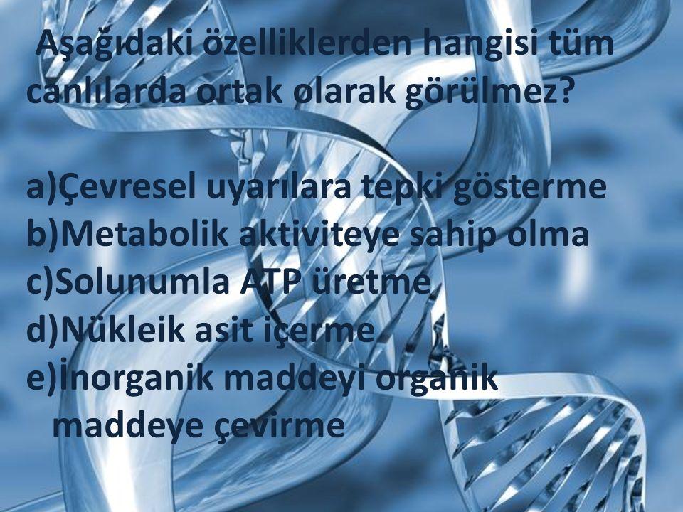 Aşağıdaki özelliklerden hangisi tüm canlılarda ortak olarak görülmez? a)Çevresel uyarılara tepki gösterme b)Metabolik aktiviteye sahip olma c)Solunuml