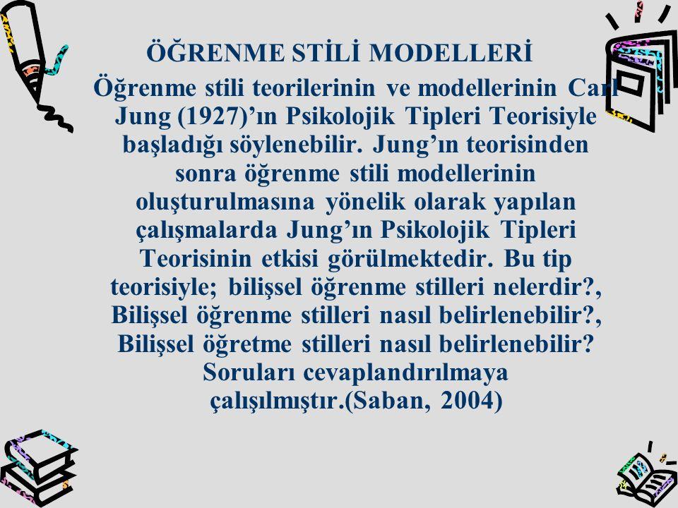 ÖĞRENME STİLİ MODELLERİ Öğrenme stili teorilerinin ve modellerinin Carl Jung (1927)'ın Psikolojik Tipleri Teorisiyle başladığı söylenebilir. Jung'ın t