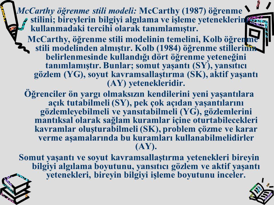 McCarthy öğrenme stili modeli: McCarthy (1987) öğrenme stilini; bireylerin bilgiyi algılama ve işleme yeteneklerini kullanmadaki tercihi olarak tanıml