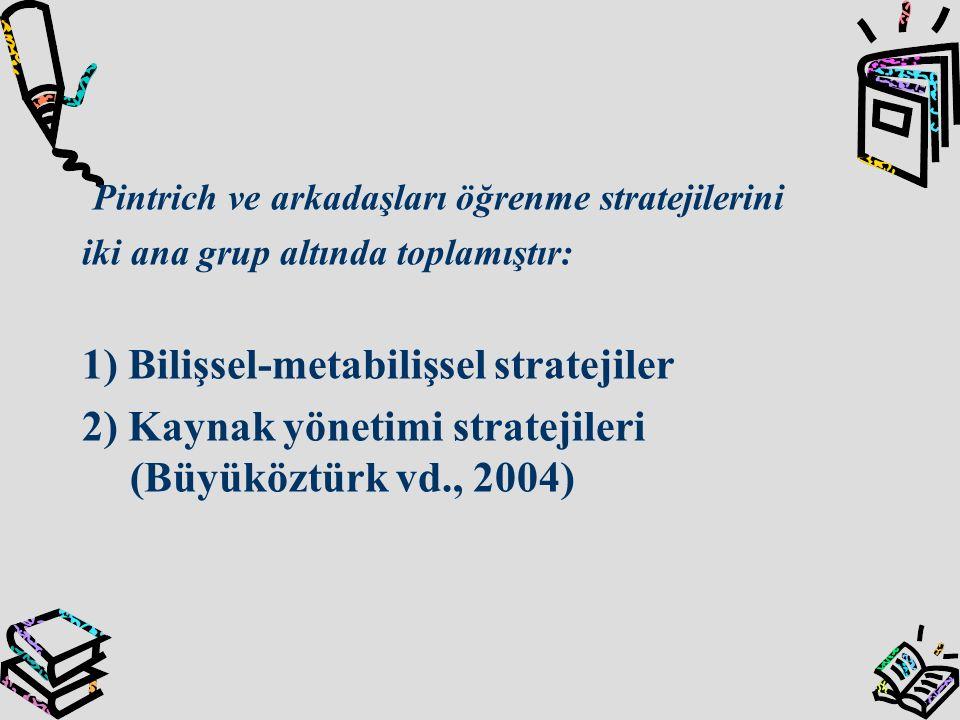 Pintrich ve arkadaşları öğrenme stratejilerini iki ana grup altında toplamıştır: 1) Bilişsel-metabilişsel stratejiler 2) Kaynak yönetimi stratejileri