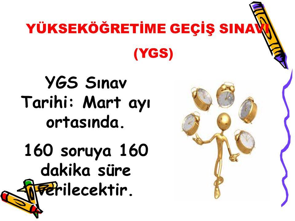 YGS Sınav Tarihi: Mart ayı ortasında.160 soruya 160 dakika süre verilecektir.