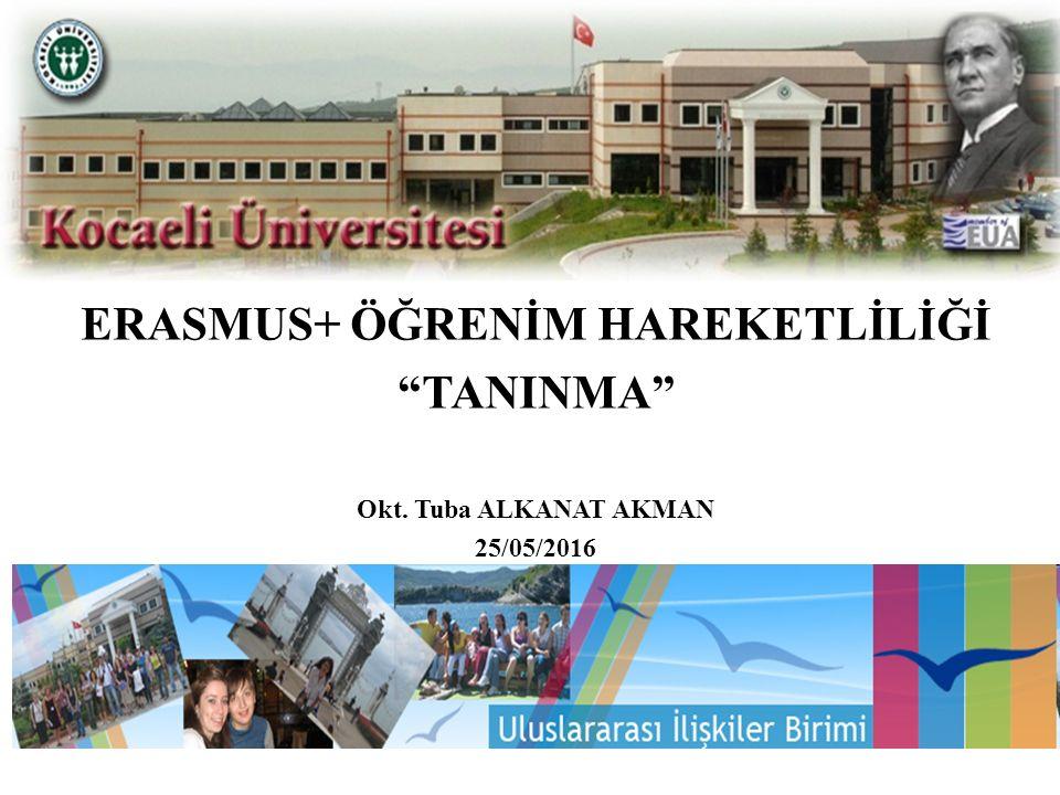 ERASMUS+ ÖĞRENİM HAREKETLİLİĞİ TANINMA Okt. Tuba ALKANAT AKMAN 25/05/2016