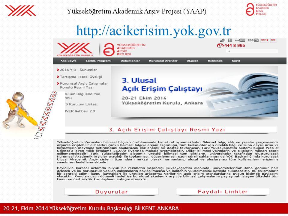 http://acikerisim.yok.gov.tr Yükseköğretim Akademik Arşiv Projesi (YAAP) 20-21, Ekim 2014 Yükseköğretim Kurulu Başkanlığı BİLKENT ANKARA