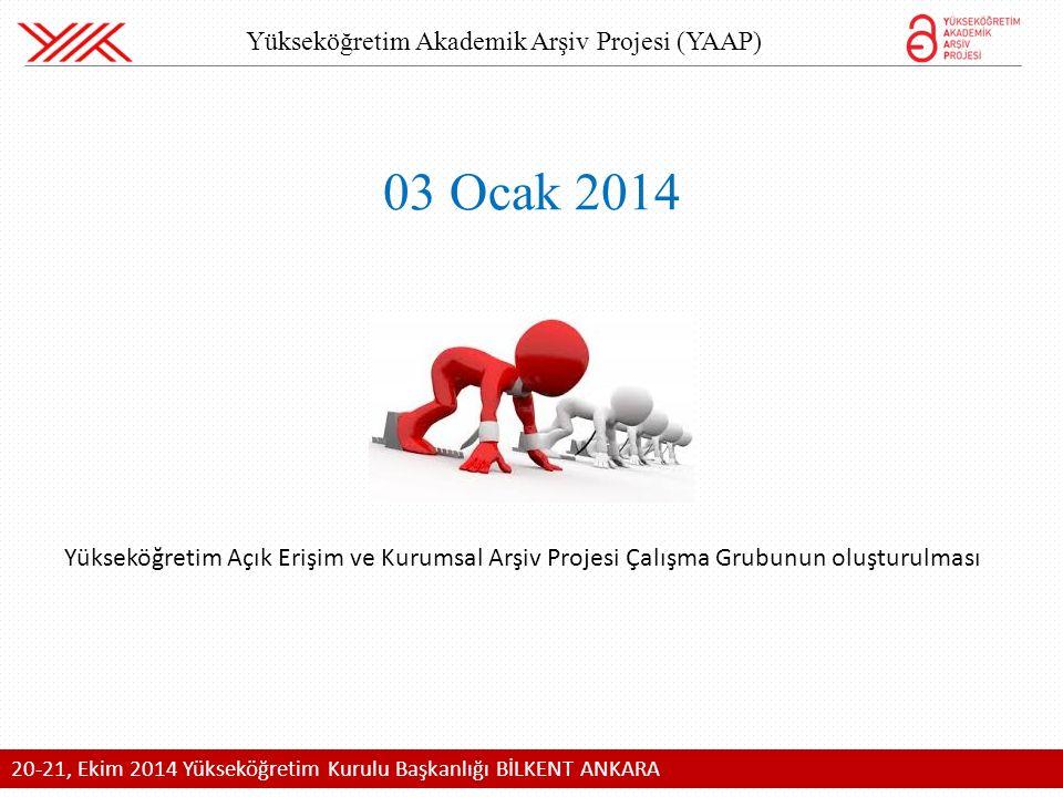 Yükseköğretim Akademik Arşiv Projesi (YAAP) 20-21, Ekim 2014 Yükseköğretim Kurulu Başkanlığı BİLKENT ANKARA 03 Ocak 2014 Yükseköğretim Açık Erişim ve Kurumsal Arşiv Projesi Çalışma Grubunun oluşturulması