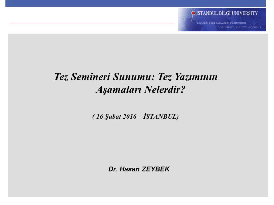 Tez Semineri Sunumu: Tez Yazımının Aşamaları Nelerdir? ( 16 Şubat 2016 – İSTANBUL) Dr. Hasan ZEYBEK
