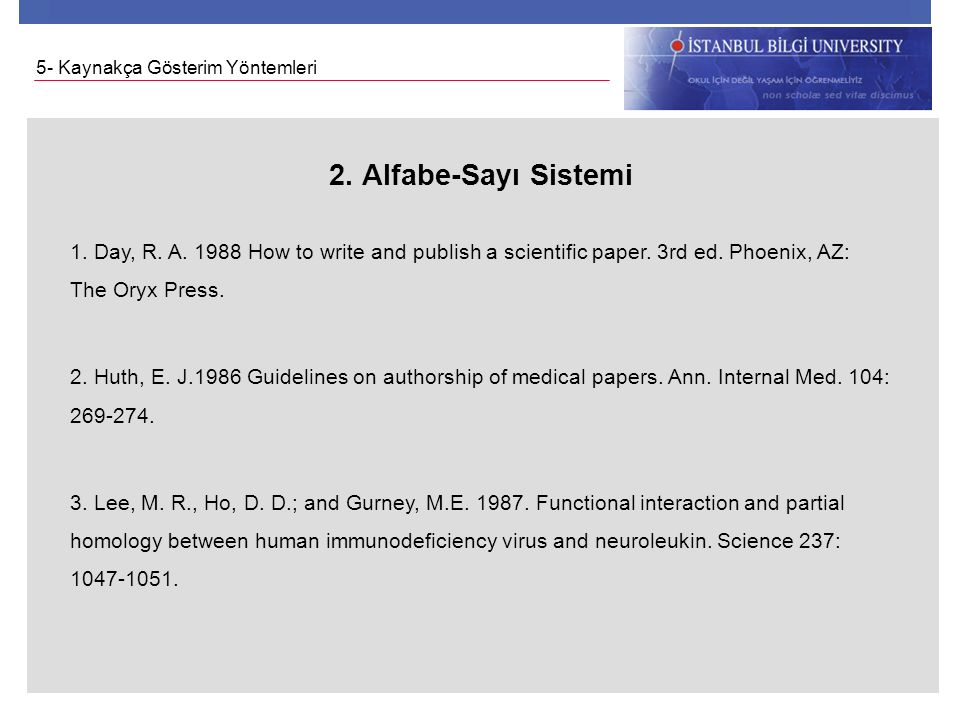 2. Alfabe-Sayı Sistemi 1. Day, R. A. 1988 How to write and publish a scientific paper. 3rd ed. Phoenix, AZ: The Oryx Press. 2. Huth, E. J.1986 Guideli