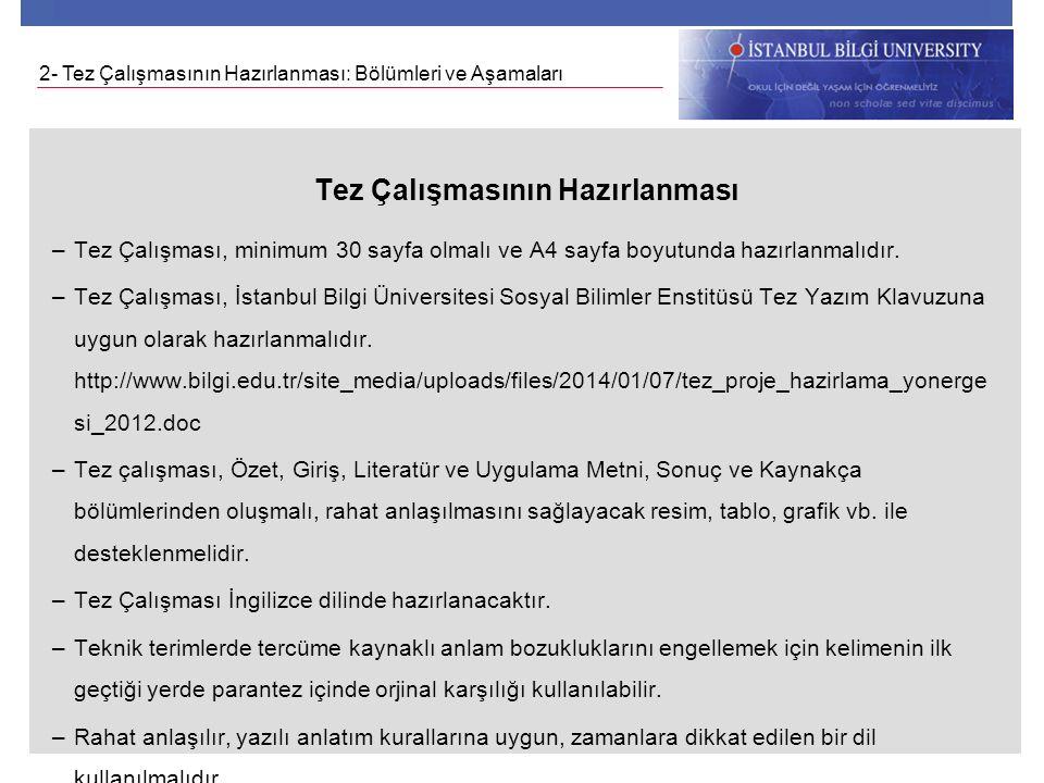 Tez Çalışmasının Hazırlanması –Tez Çalışması, minimum 30 sayfa olmalı ve A4 sayfa boyutunda hazırlanmalıdır. –Tez Çalışması, İstanbul Bilgi Üniversite