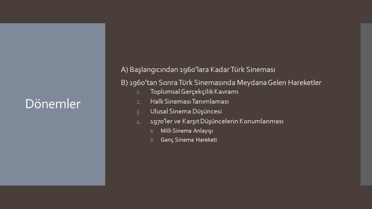 Dönemler A) Başlangıcından 1960'lara Kadar Türk Sineması B) 1960'tan Sonra Türk Sinemasında Meydana Gelen Hareketler 1.Toplumsal Gerçekçilik Kavramı 2