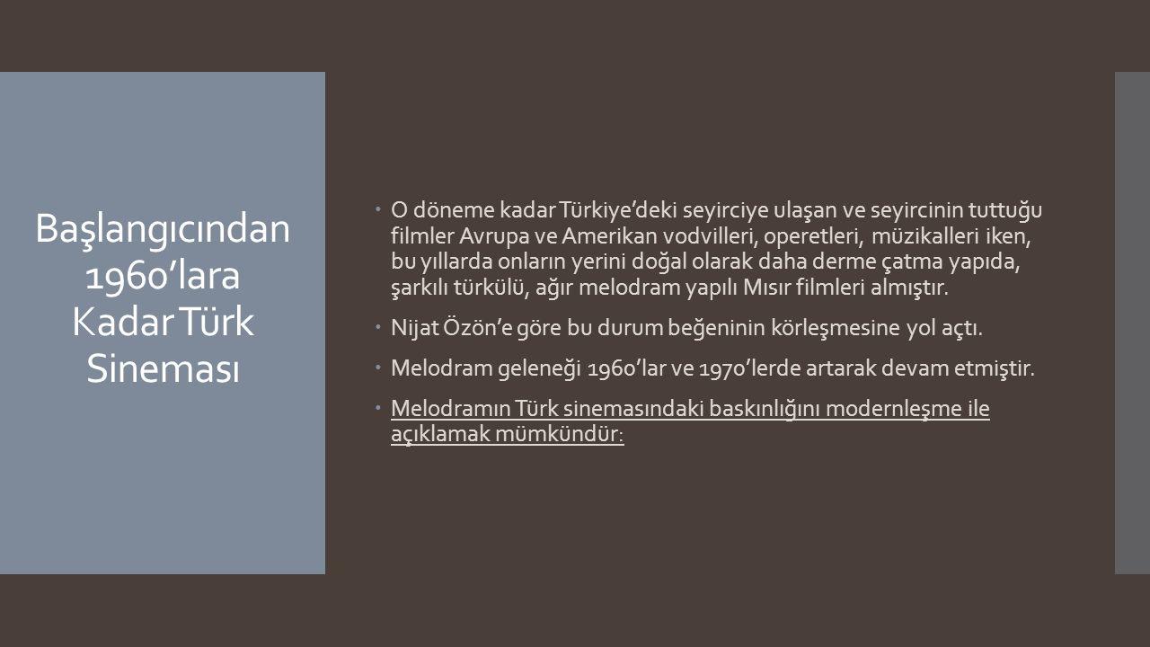 Başlangıcından 1960'lara Kadar Türk Sineması  O döneme kadar Türkiye'deki seyirciye ulaşan ve seyircinin tuttuğu filmler Avrupa ve Amerikan vodviller