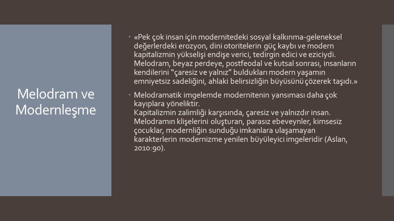 Melodram ve Modernleşme  «Pek çok insan için modernitedeki sosyal kalkınma-geleneksel değerlerdeki erozyon, dini otoritelerin güç kaybı ve modern kap