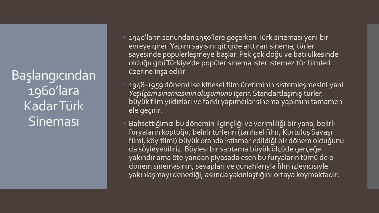Başlangıcından 1960'lara Kadar Türk Sineması  1940'ların sonundan 1950'lere geçerken Türk sineması yeni bir evreye girer. Yapım sayısını git gide art