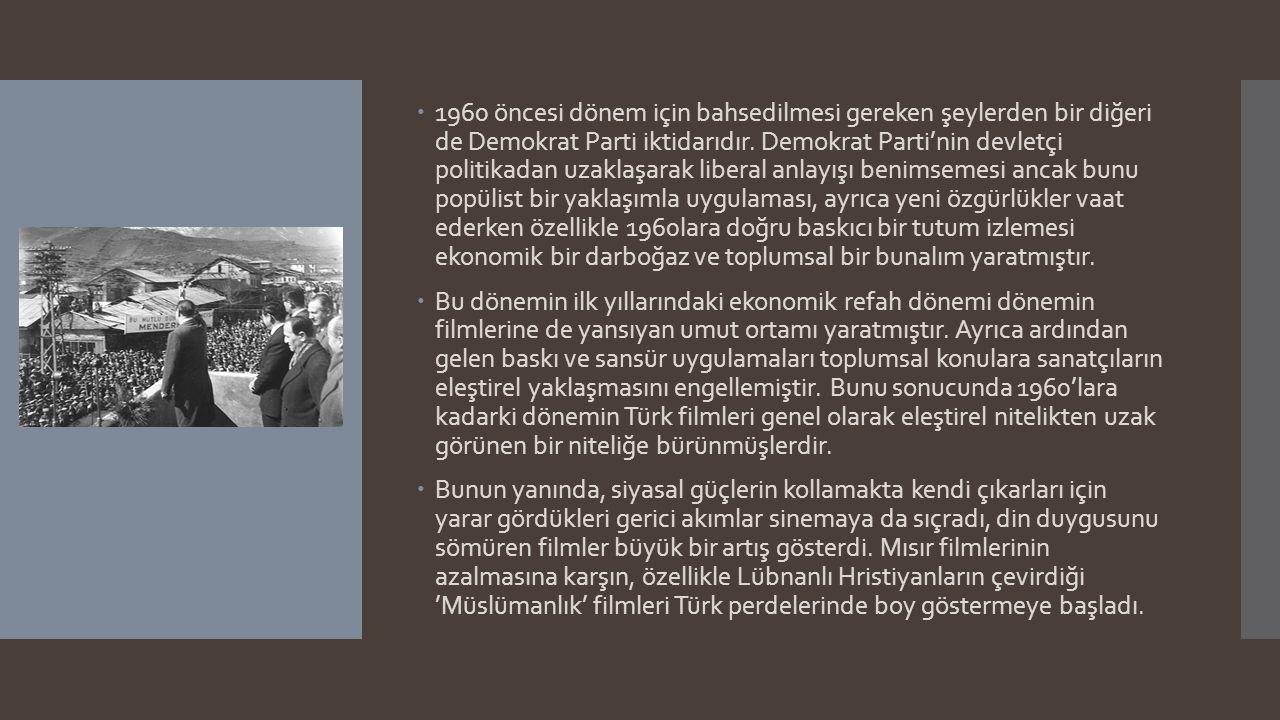 Başlangıcından 1960'lara Kadar Türk Sineması  1960 öncesi dönem için bahsedilmesi gereken şeylerden bir diğeri de Demokrat Parti iktidarıdır. Demokra