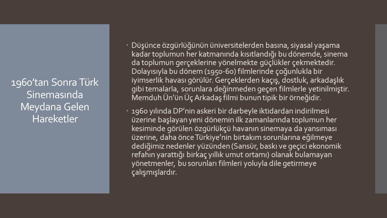1960'tan Sonra Türk Sinemasında Meydana Gelen Hareketler  Düşünce özgürlüğünün üniversitelerden basına, siyasal yaşama kadar toplumun her katmanında