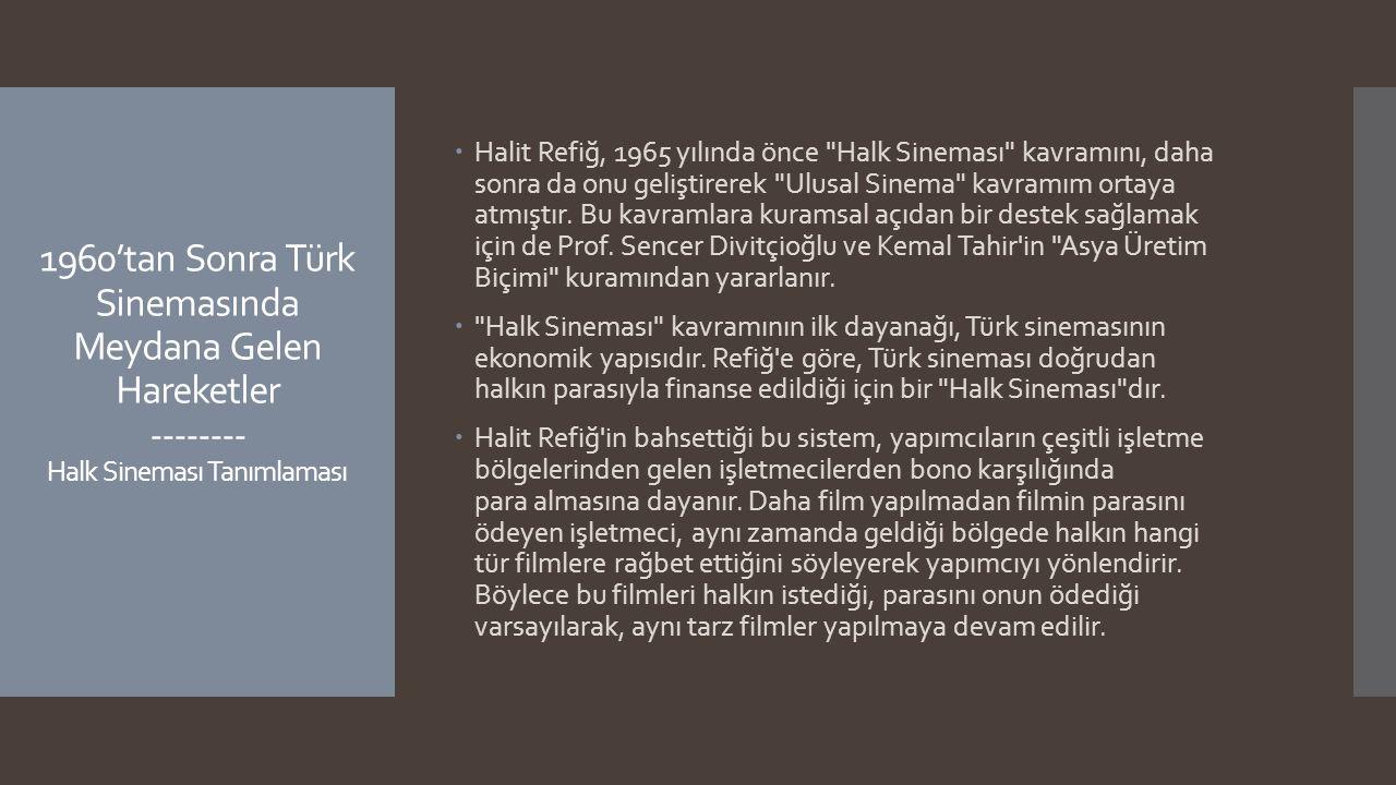 1960'tan Sonra Türk Sinemasında Meydana Gelen Hareketler -------- Halk Sineması Tanımlaması  Halit Refiğ, 1965 yılında önce