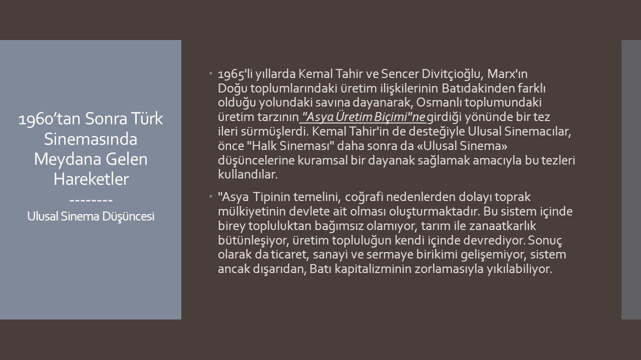 1960'tan Sonra Türk Sinemasında Meydana Gelen Hareketler -------- Ulusal Sinema Düşüncesi  1965'li yıllarda Kemal Tahir ve Sencer Divitçioğlu, Marx'ı
