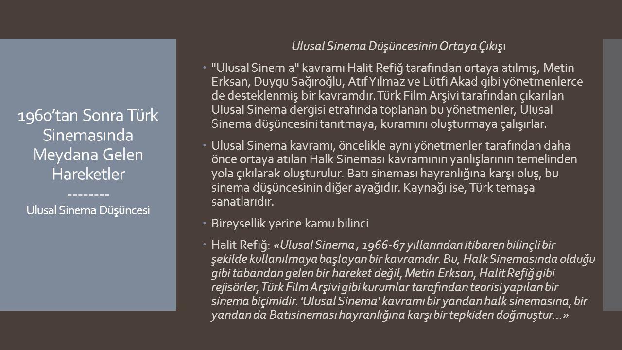 1960'tan Sonra Türk Sinemasında Meydana Gelen Hareketler -------- Ulusal Sinema Düşüncesi Ulusal Sinema Düşüncesinin Ortaya Çıkışı 