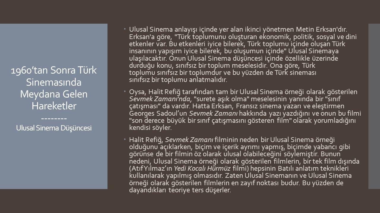 1960'tan Sonra Türk Sinemasında Meydana Gelen Hareketler -------- Ulusal Sinema Düşüncesi  Ulusal Sinema anlayışı içinde yer alan ikinci yönetmen Met