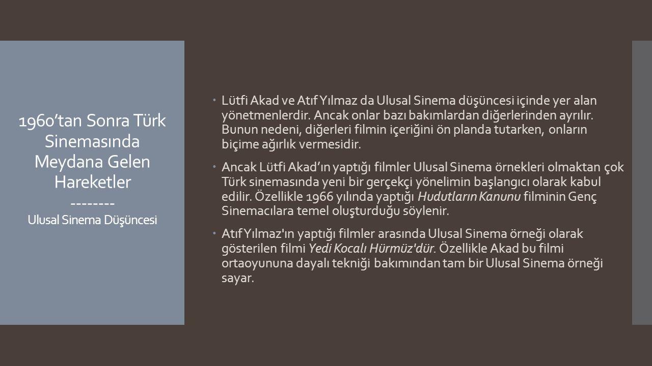 1960'tan Sonra Türk Sinemasında Meydana Gelen Hareketler -------- Ulusal Sinema Düşüncesi  Lütfi Akad ve Atıf Yılmaz da Ulusal Sinema düşüncesi içind