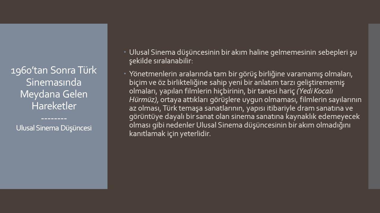 1960'tan Sonra Türk Sinemasında Meydana Gelen Hareketler -------- Ulusal Sinema Düşüncesi  Ulusal Sinema düşüncesinin bir akım haline gelmemesinin se