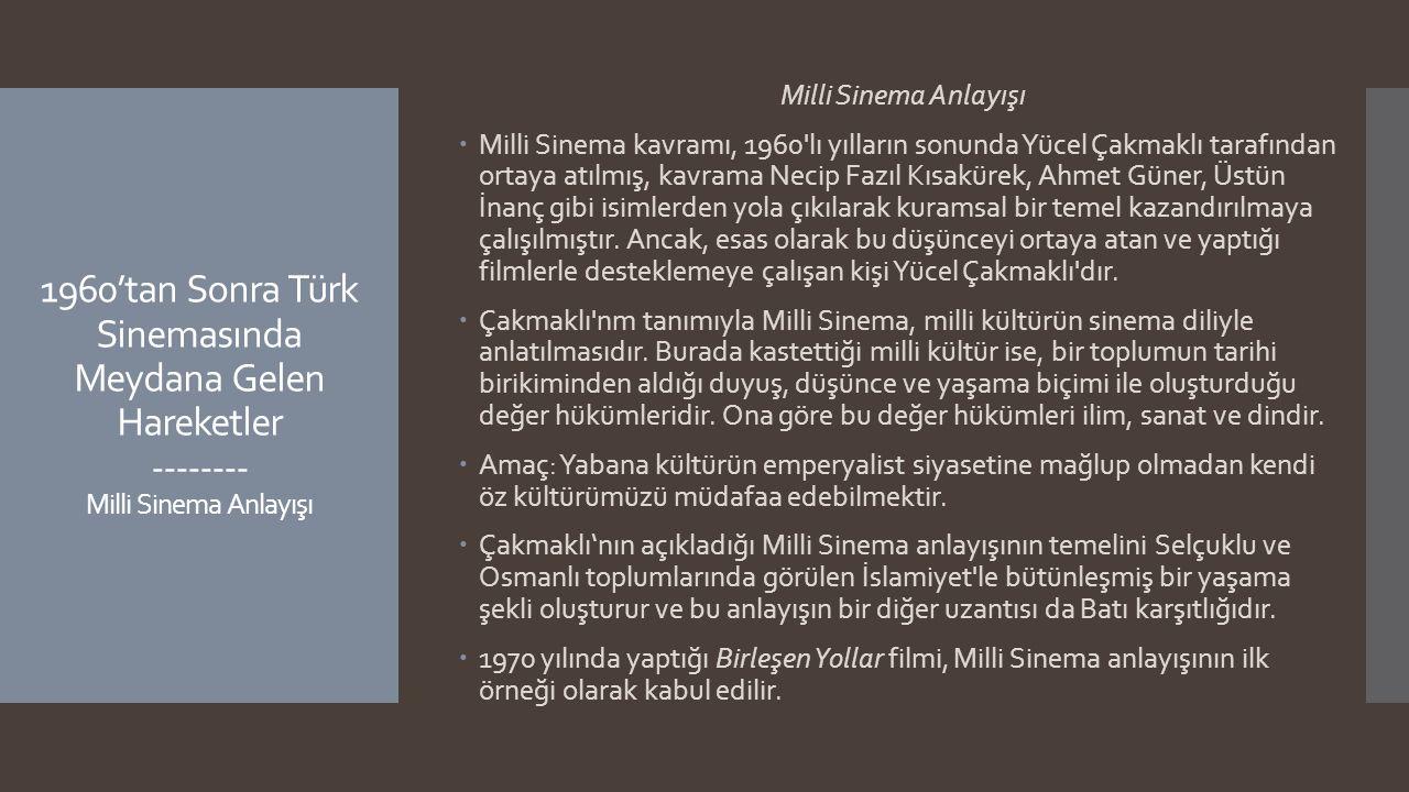 1960'tan Sonra Türk Sinemasında Meydana Gelen Hareketler -------- Milli Sinema Anlayışı Milli Sinema Anlayışı  Milli Sinema kavramı, 1960'lı yılların