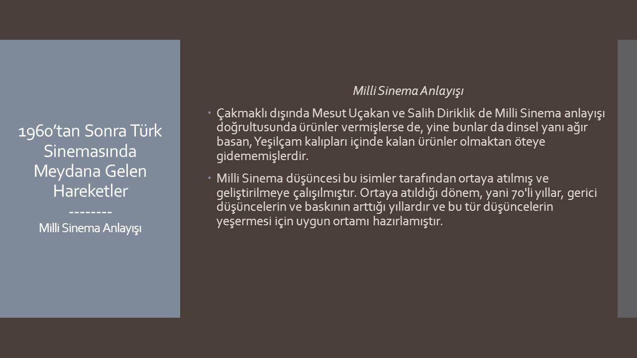 1960'tan Sonra Türk Sinemasında Meydana Gelen Hareketler -------- Milli Sinema Anlayışı Milli Sinema Anlayışı  Çakmaklı dışında Mesut Uçakan ve Salih