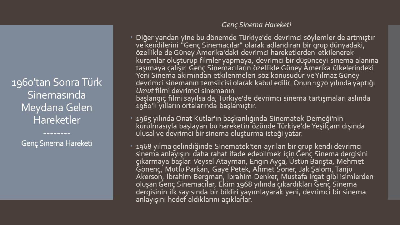 1960'tan Sonra Türk Sinemasında Meydana Gelen Hareketler -------- Genç Sinema Hareketi Genç Sinema Hareketi  Diğer yandan yine bu dönemde Türkiye'de